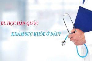 Điều kiện sức khỏe để du học Hàn Quốc